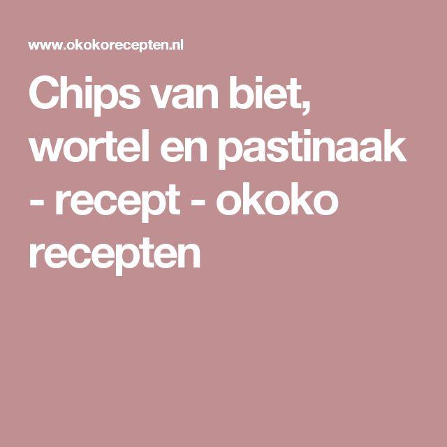 Chips van biet, wortel en pastinaak - recept - okoko recepten