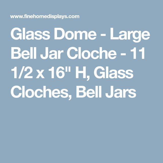 "Glass Dome - Large Bell Jar Cloche - 11 1/2 x 16"" H, Glass Cloches, Bell Jars"