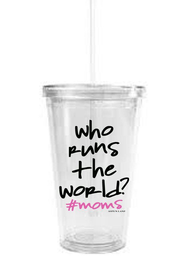 Who Runs The World? #moms Clear Tumbler