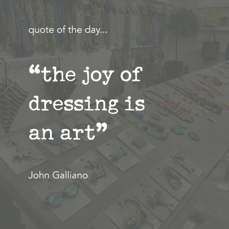 "Quote of the day... ""the joy of dressing is  an art"" John Galliano One Button Inspirational Quote #onebutton #hemandedge #inspiration #beinspired. Find all One Button jewellery and accessories at www.theonebuttonshop.com"