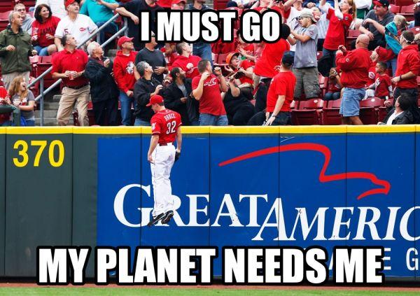 I must go my planet needs me #baseball #funny #meme