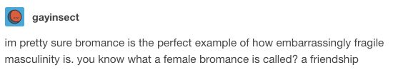 This bromance: | 18 Times Tumblr Nailed Fragile Masculinity