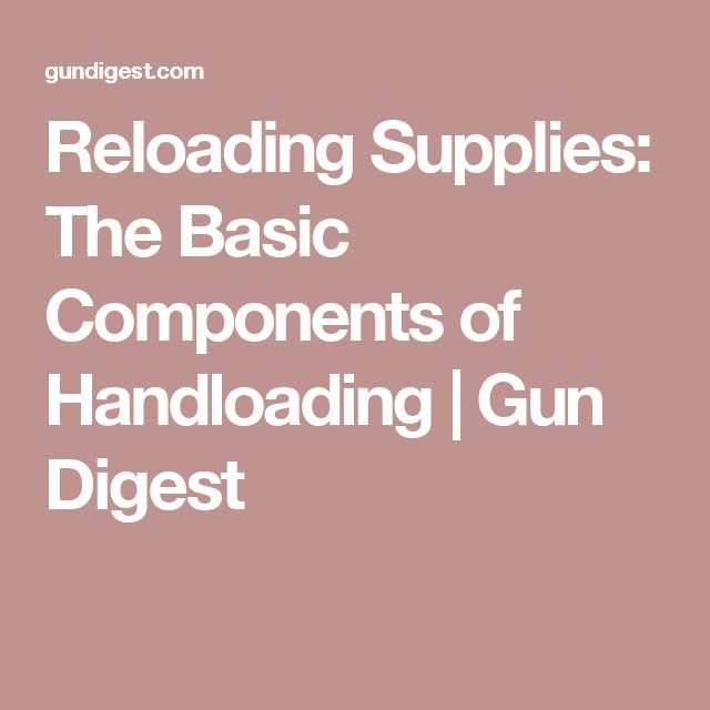 Reloading Supplies: The Basic Components of Handloading | Gun Digest