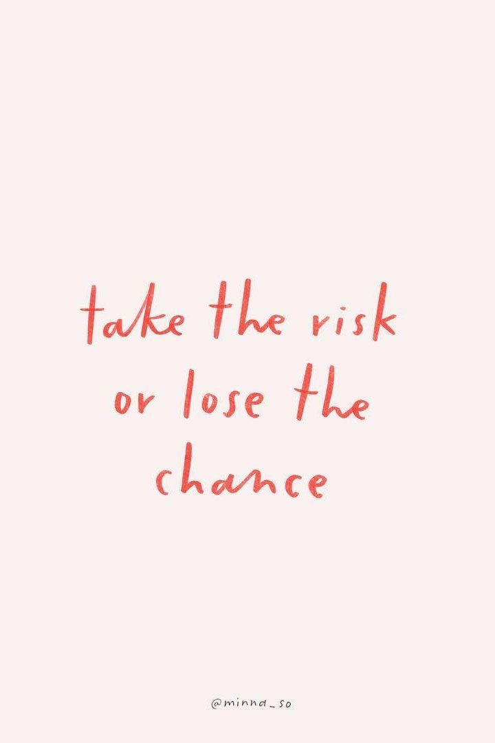 Be a risk taker.