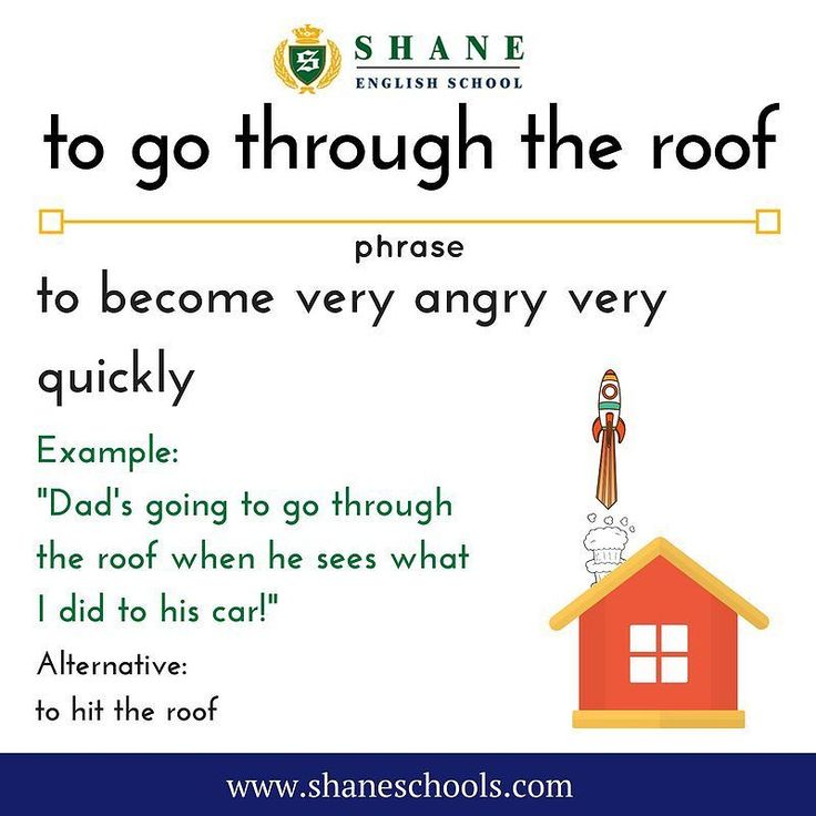 "to go through the roof to become very angry very quickly ""Dad's going to go through the roof when he see what I did to his car!"" #ShaneEnglishSchool #ShaneEnglish #ShaneSchools #English #Englishclass #Englishlesson #Englishfun #Englishisfun #language #languagelearning #education #educational #phrase #phrases #phraseoftheday #idiom #idioms"