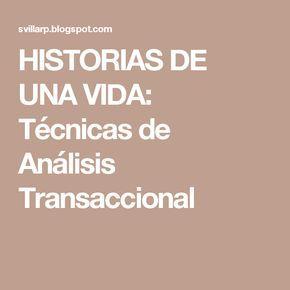 HISTORIAS DE UNA VIDA: Técnicas de Análisis Transaccional