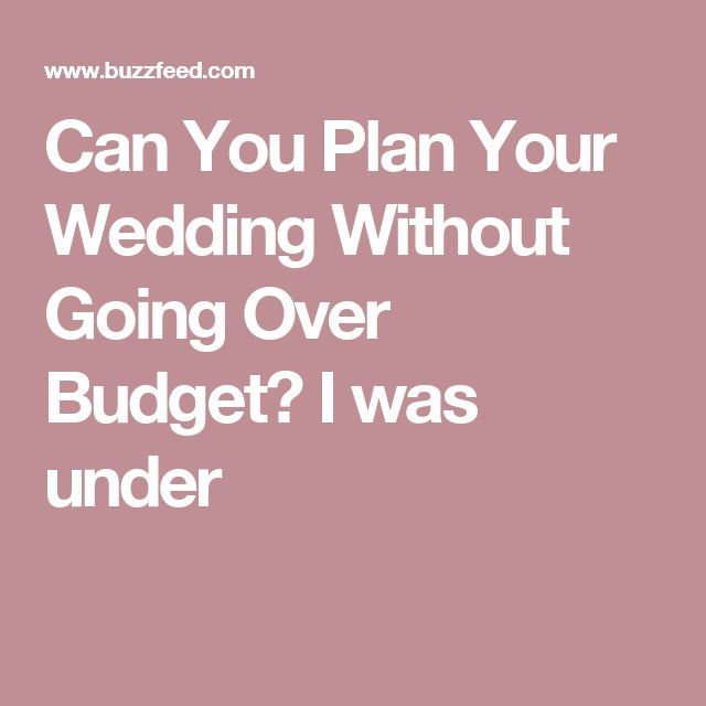 Can You Plan Your Wedding Without Going Over Budget? I was under