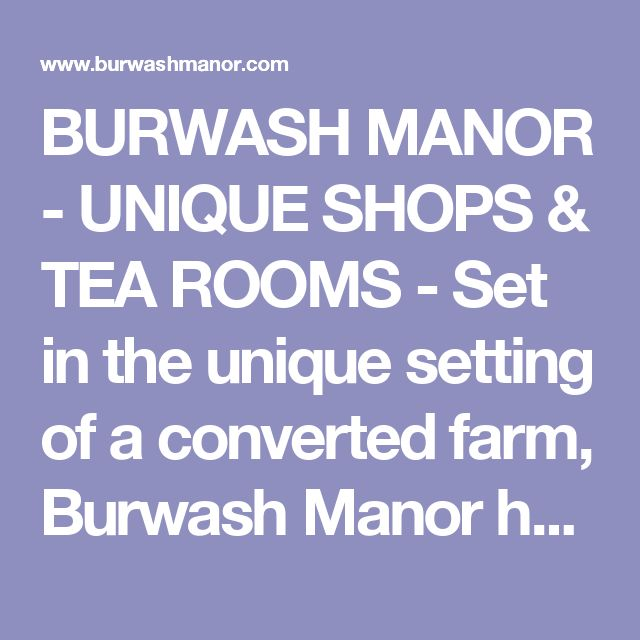 BURWASH MANOR - UNIQUE SHOPS & TEA ROOMS - Set in the unique setting  of a converted farm, Burwash Manor has many independent shops, tea-rooms, a day  spa with a children's play area and farm walks - all this, with free parking too.