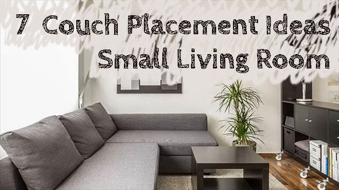 7 Couch Placement Ideas For A Small Living Room Living Room Couch Placement Couch Placement Ideas Small Living Room Furniture