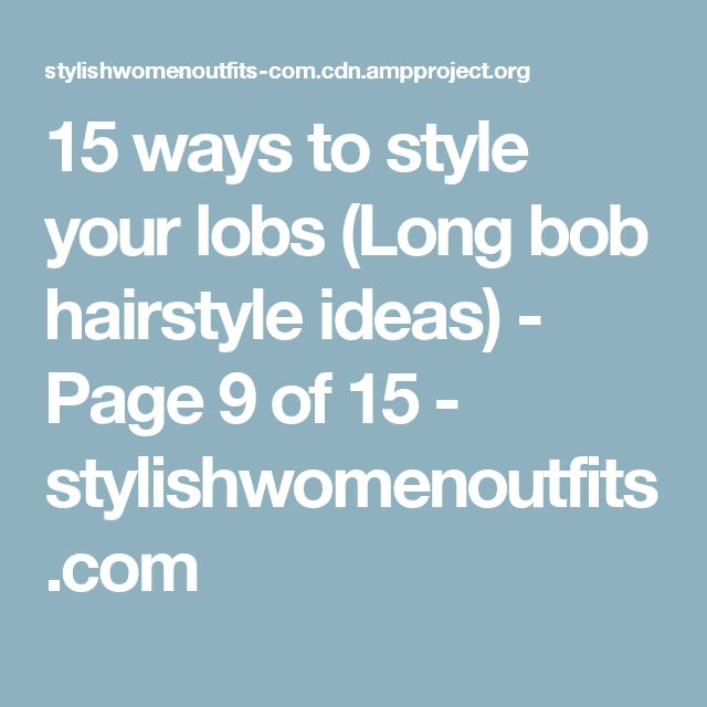 15 ways to style your lobs (Long bob hairstyle ideas) - Page 9 of 15 - stylishwomenoutfits.com