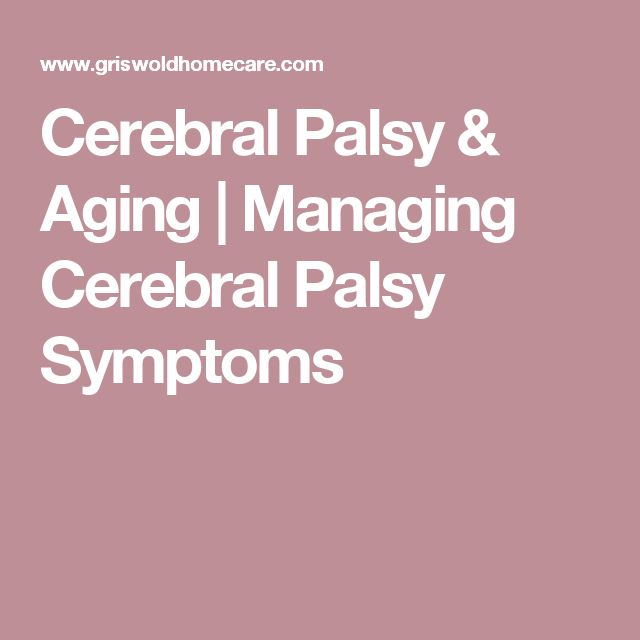 Cerebral Palsy & Aging | Managing Cerebral Palsy Symptoms