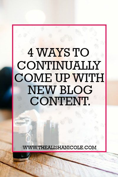 4 Ways To Continually Come Up With New Blog Content — The Alisha Nicole