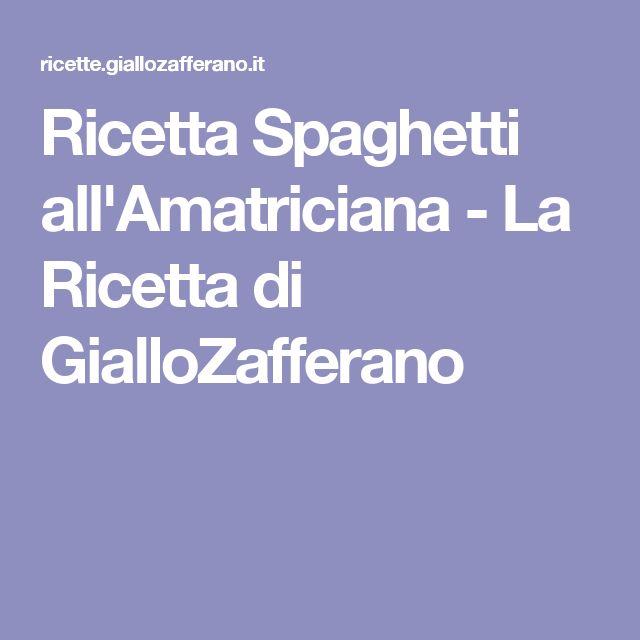 Ricetta Spaghetti all'Amatriciana - La Ricetta di GialloZafferano
