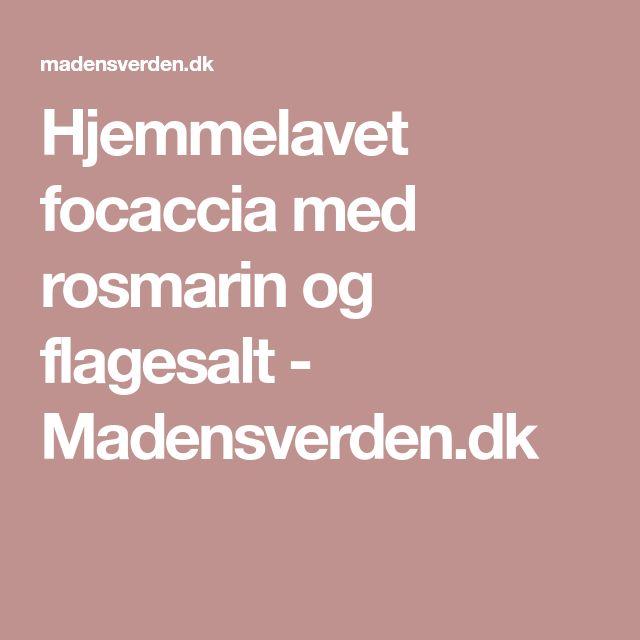 Hjemmelavet focaccia med rosmarin og flagesalt - Madensverden.dk