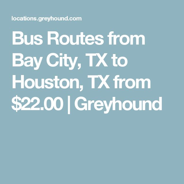Bus Routes from Bay City, TX to Houston, TX from $22.00 | Greyhound