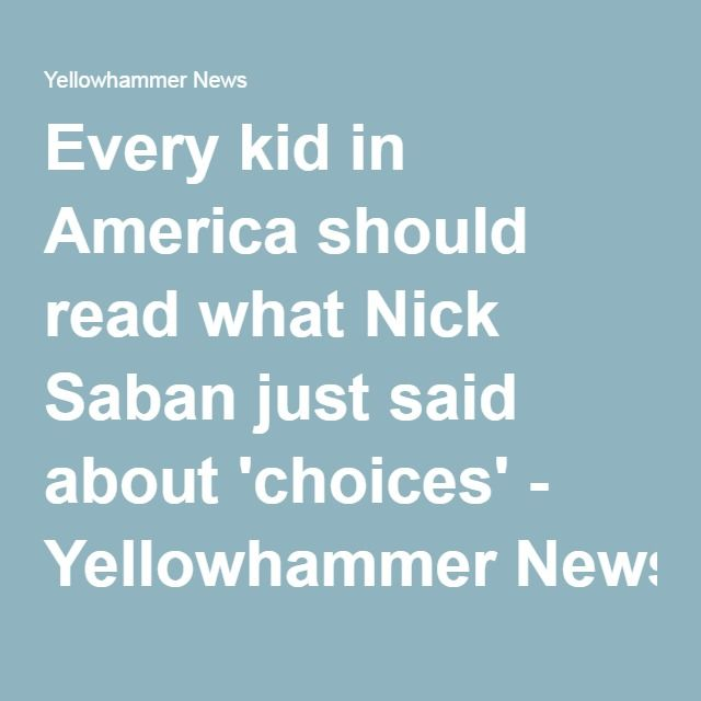 Every kid in America should read what Nick Saban just said about 'choices' - Yellowhammer News