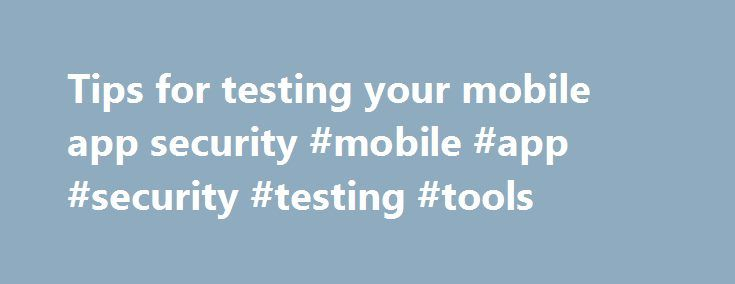 "Tips for testing your mobile app security #mobile #app #security #testing #tools http://el-paso.nef2.com/tips-for-testing-your-mobile-app-security-mobile-app-security-testing-tools/  # Tips for testing your mobile app security The enterprise has gone mobile and there's no turning back. And while the BYOD movement has received plenty of attention, IT departments are getting a handle on the security risks of personal mobile devices in the workplace. The next challenge is ""bring your own…"