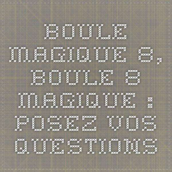 Boule magique 8, boule 8 magique : posez vos questions