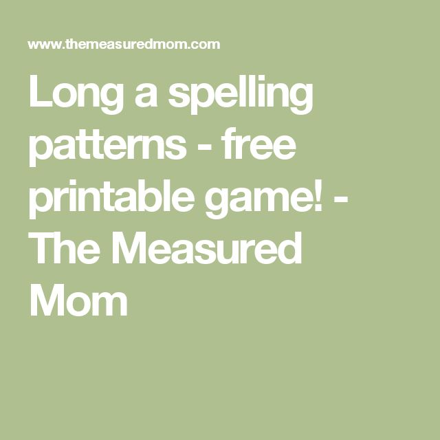 Long a spelling patterns - free printable game! - The Measured Mom