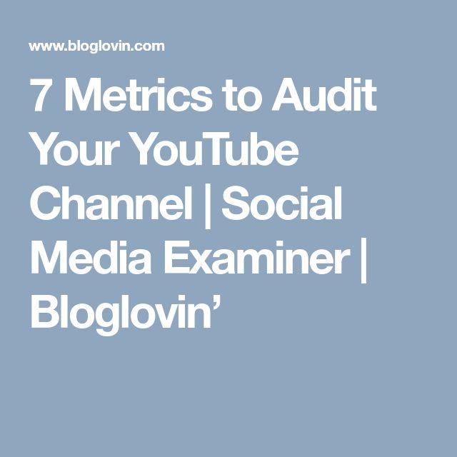 7 Metrics to Audit Your YouTube Channel | Social Media Examiner | Bloglovin'