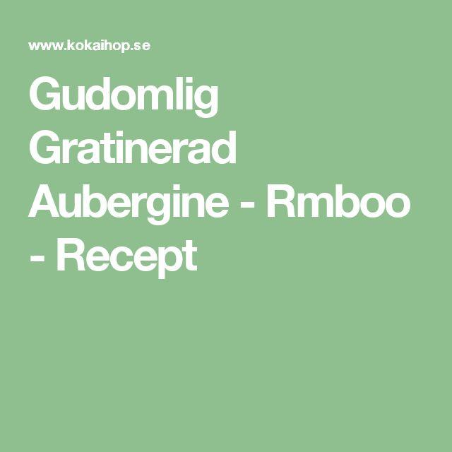 Gudomlig Gratinerad Aubergine - Rmboo - Recept