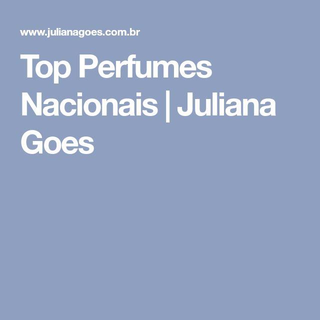 Top Perfumes Nacionais | Juliana Goes