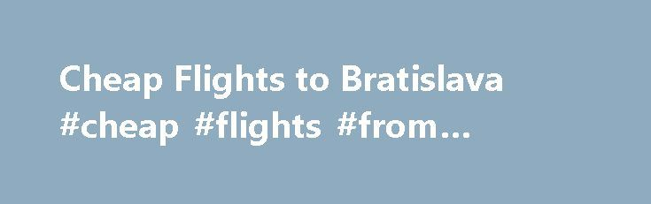 Cheap Flights to Bratislava #cheap #flights #from #london http://cheap.remmont.com/cheap-flights-to-bratislava-cheap-flights-from-london/  #air ticket comparison website # Air Slovakia Air Slovakia BJW. Slovakian airlines bring you the cheapest flights to and from Slovakia. Fly with the oldest airline operating in Slovakia with an unbroken record of operations from 1993 till now. The company operates a variety of Boeing and Airbus aircraft types ranging from 123 to 198…