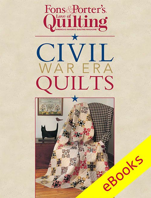 Civil War quilt patterns are prized by so many quilters. This Civil War quilts eBook offers 4 FREE quilt patterns - even better!