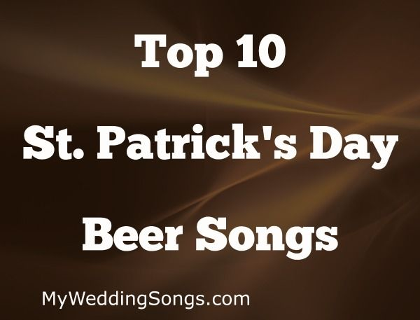 March 17 – Top 10 St. Patrick's Day Beer Songs - Need St Patrick's Day Beer Songs? Check out our list of Top 10 beer songs to help celebrate being Irish and St. Patrick's Day. Celebrate every March 17.