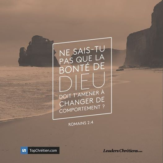 La Bible - Versets illustrés -   Romains 2:4 - Ne sais tu pas que la bonté de Dieu doit t'amener à changer de comportement.