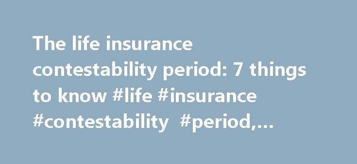 The life insurance contestability period: 7 things to know #life #insurance #contestability #period, #suicide #clause http://honolulu.remmont.com/the-life-insurance-contestability-period-7-things-to-know-life-insurance-contestability-period-suicide-clause/  # The life insurance 'contestability period': 7 things to know By Insure.com | Last updated: Aug. 8, 2016 The life insurance contestability period is a short window in which insurance companies can investigate and deny claims. The period…