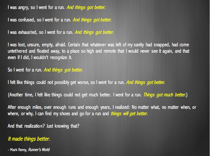 """So I went for a run... and things got better.""  - Mark Remy, Runner's World"