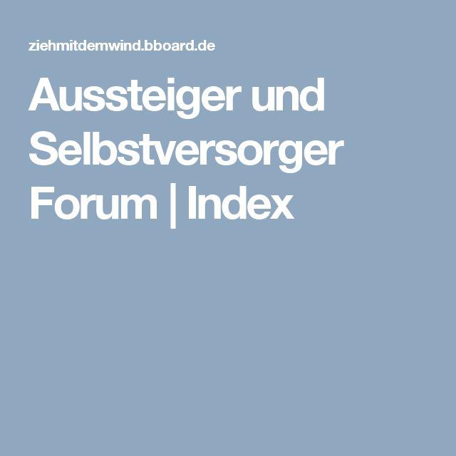 Aussteiger und Selbstversorger Forum | Index