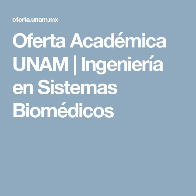 Oferta Académica UNAM | Ingeniería en Sistemas Biomédicos