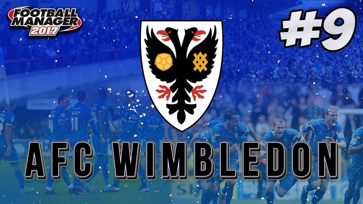Let's Play Football Manager 2017   FM17 AFC Wimbledon S01 E09 - MY TIME ...