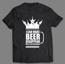 I CAN MAKE BEER DISAPPEAR T-SHIRT