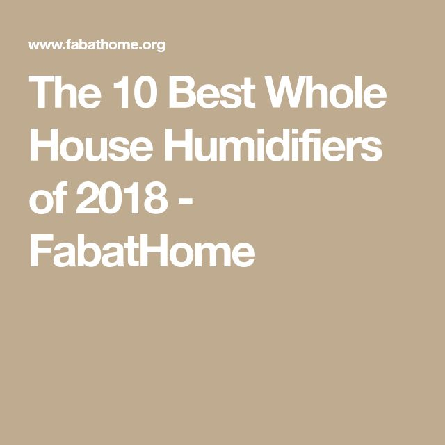 The 10 Best Whole House Humidifiers of 2018 - FabatHome