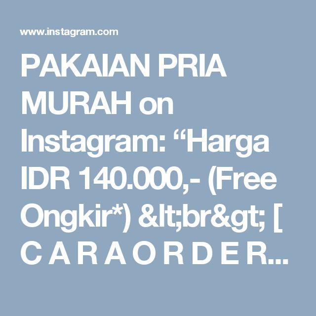 """PAKAIAN PRIA MURAH on Instagram: """"Harga IDR 140.000,- (Free Ongkir*) <br> [ C  A  R  A  O  R  D  E  R ] <br> Silakan save atau screenshot gambar lalu kirim ke kontak admin…"""""""