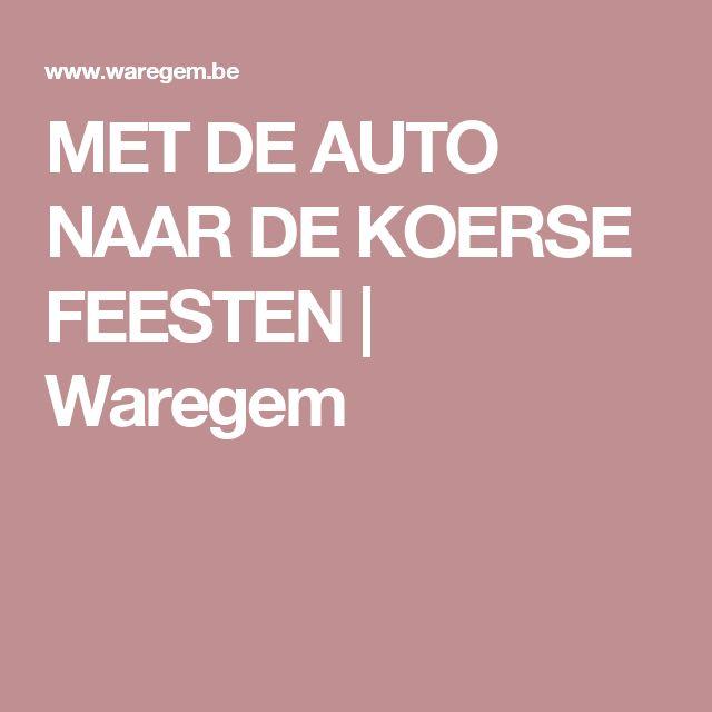 MET DE AUTO NAAR DE KOERSE FEESTEN | Waregem