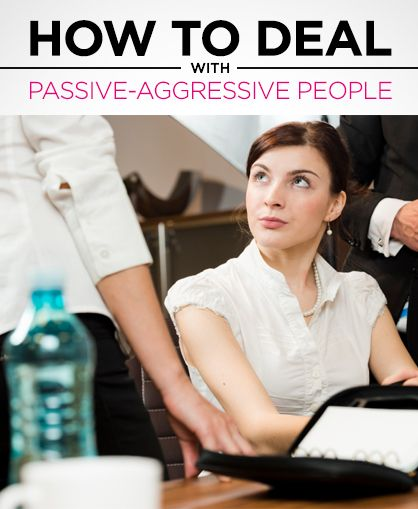 The secret to dealing with passive aggressive people at home and work.