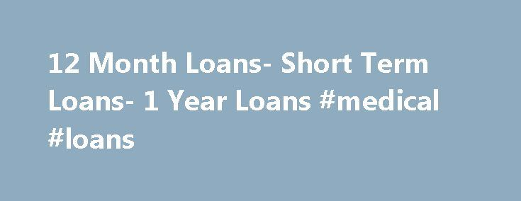 12 Month Loans- Short Term Loans- 1 Year Loans #medical #loans http://loans.remmont.com/12-month-loans-short-term-loans-1-year-loans-medical-loans/  #12 month loans # 12 Month Loans Need to repair your car, pay off pending bills or pay house rent? The best solution to tackle such expenditure, especially when you are running cash shortage, is to apply for 12 month loans. It is a short term loan against which you can gain quick fiscal aid […]The post 12 Month Loans- Short Term Loans- 1 Year…