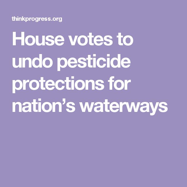 House votes to undo pesticide protections for nation's waterways