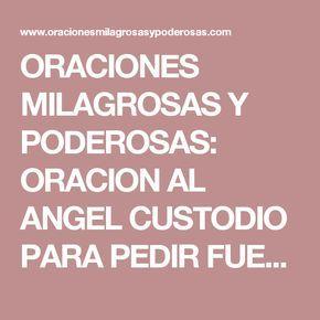 ORACIONES MILAGROSAS Y PODEROSAS: ORACION AL ANGEL CUSTODIO PARA PEDIR FUERZA, VALOR, FIRMEZA