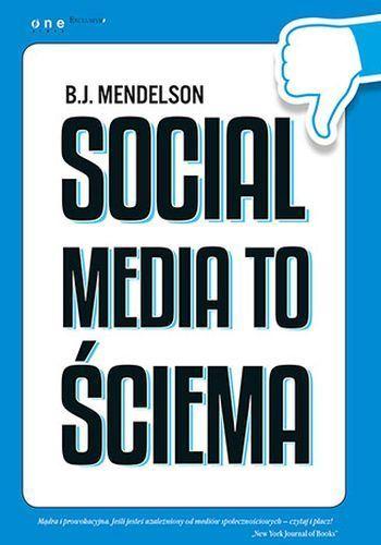 B. J. Mendelson - Social media to ściema. Kontrowersyjna publikacja - recenzja na blogu: http://annamiotk.pl/recenzja-social-media-to-sciema-b-j-mendelson/