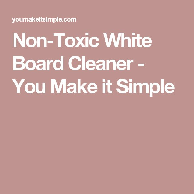 Non-Toxic White Board Cleaner - You Make it Simple