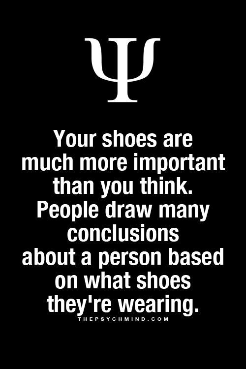 Your shoes are much more important than you think. People draw many conclusions about a person based on what shoes they're wearing.
