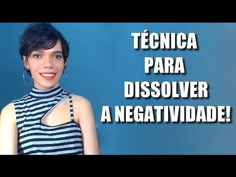 TÉCNICA PARA DISSOLVER A NEGATIVIDADE (NÃO IGNORE MAS TAMBÉM NÃO SE ENVO...