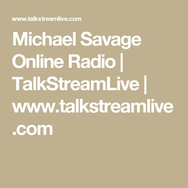 Michael Savage Online Radio | TalkStreamLive | www.talkstreamlive.com