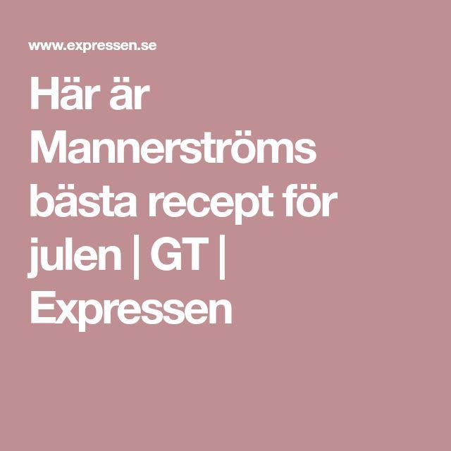 Här är Mannerströms bästa recept för julen | GT | Expressen
