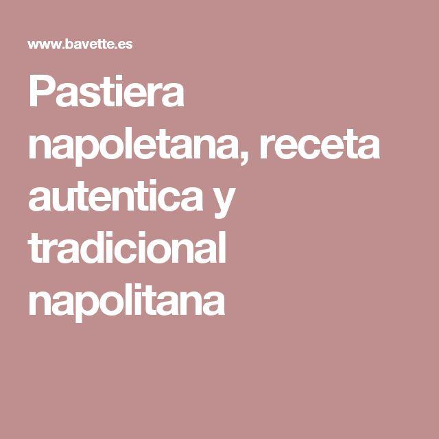 Pastiera napoletana, receta autentica y tradicional napolitana